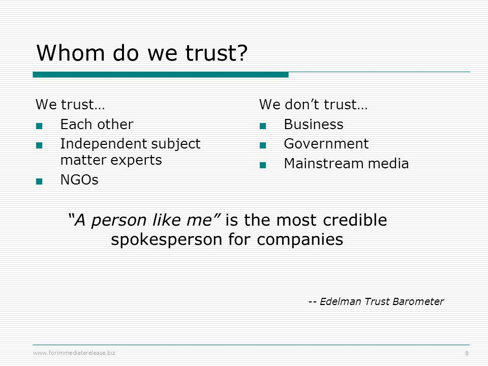 www.forimmediaterelease.biz 8 Whom do we trust? We trust… Each other Independent subject matter experts NGOs We dont trust… Business Government Mainst