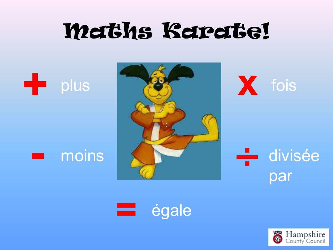 Maths Karate! + - x ÷ ÷ = plus moins fois divisée par égale