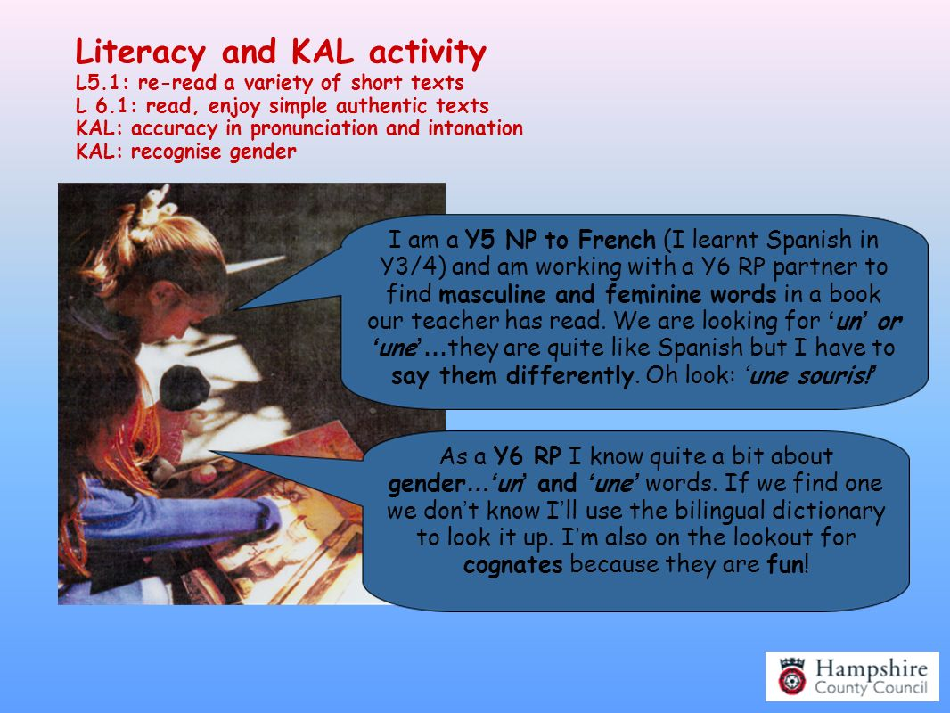 Literacy and KAL activity L5.1: re-read a variety of short texts L 6.1: read, enjoy simple authentic texts KAL: accuracy in pronunciation and intonati