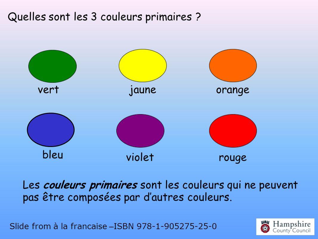 Quelles sont les 3 couleurs primaires ? vertjauneorange bleu violetrouge Les couleurs primaires sont les couleurs qui ne peuvent pas être composées pa