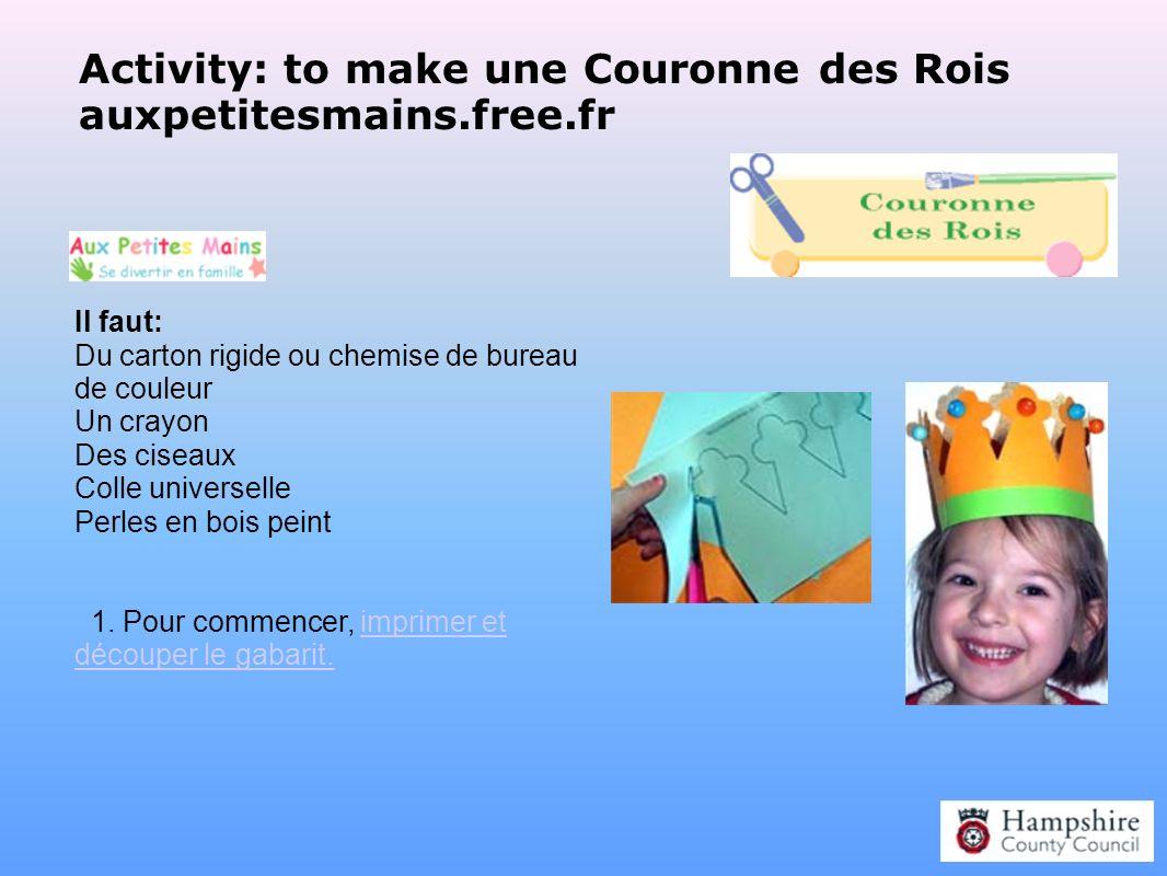 Activity: to make une Couronne des Rois auxpetitesmains.free.fr Il faut: Du carton rigide ou chemise de bureau de couleur Un crayon Des ciseaux Colle