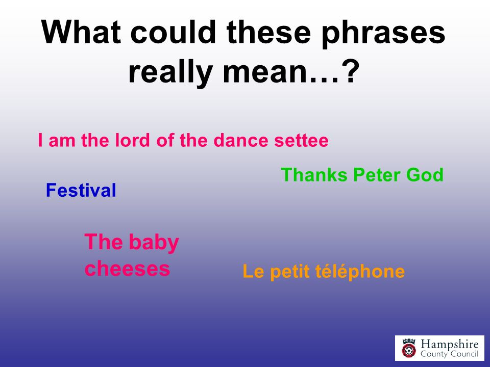 What could these phrases really mean…? Thanks Peter God Festival Le petit téléphone I am the lord of the dance settee The baby cheeses