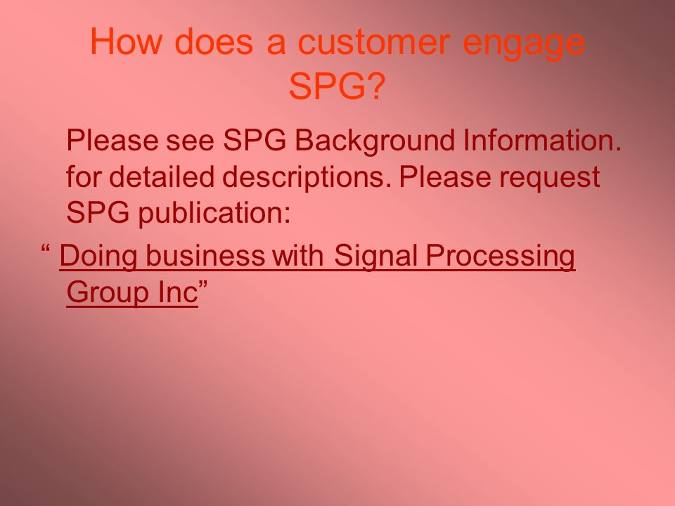 How does a customer engage SPG? Please see SPG Background Information. for detailed descriptions. Please request SPG publication: Doing business with