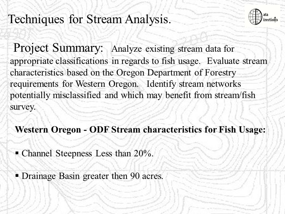 Techniques for Stream Analysis. Project Summary: Analyze existing stream data for appropriate classifications in regards to fish usage. Evaluate strea