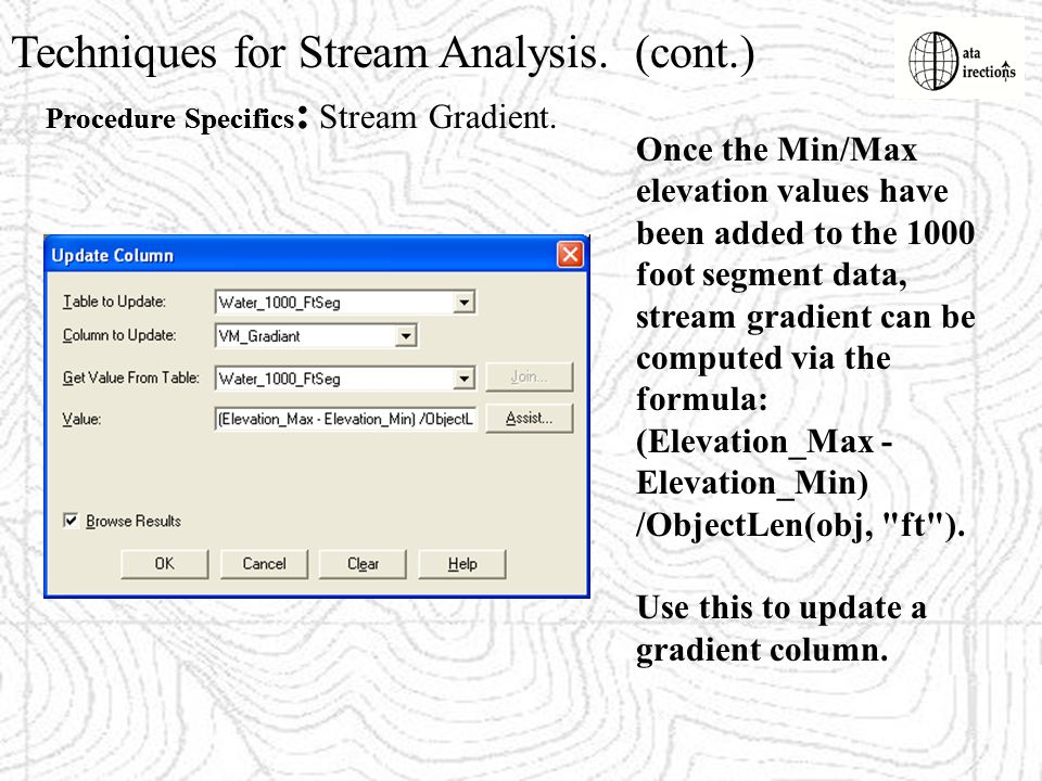 Techniques for Stream Analysis. (cont.) Procedure Specifics : Once the Min/Max elevation values have been added to the 1000 foot segment data, stream