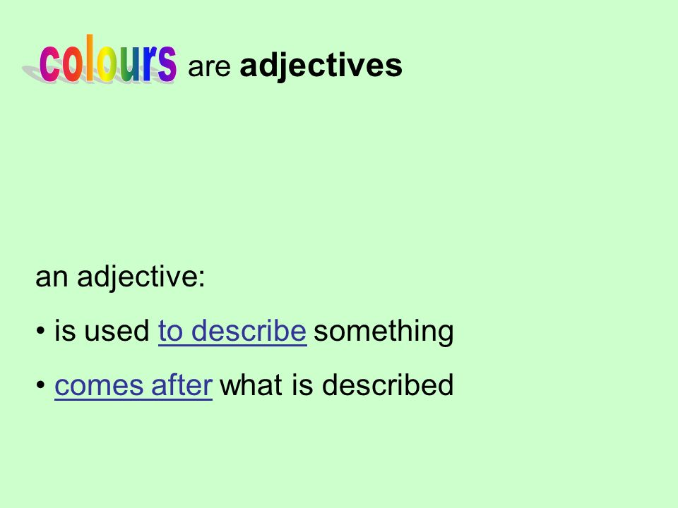 are adjectives an adjective: is used to describe something comes after what is described