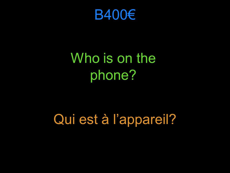 B400 Who is on the phone Qui est à lappareil