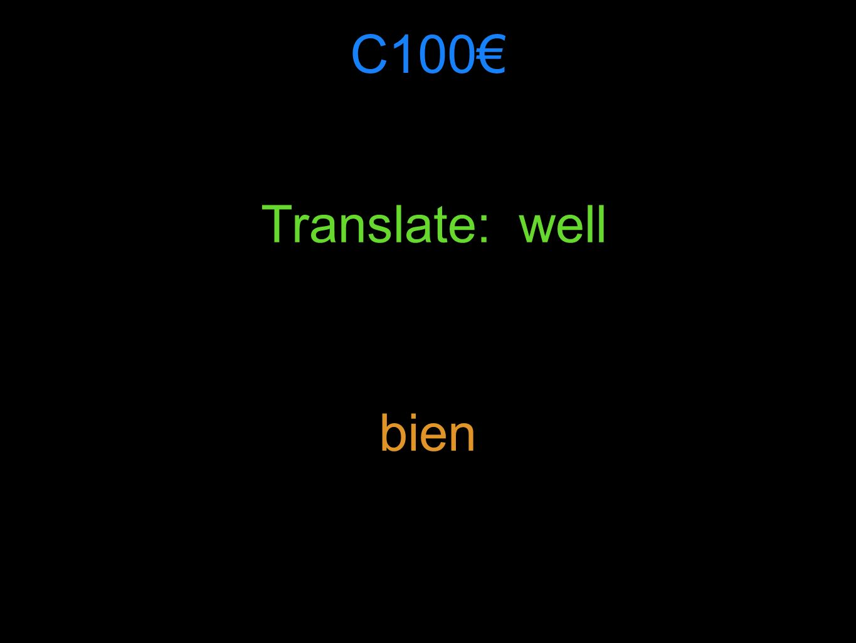 C100 Translate: well bien