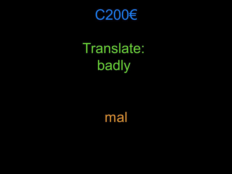 C200 Translate: badly mal
