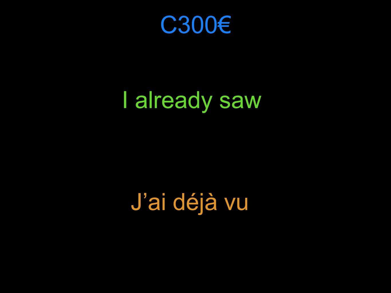 C300 I already saw Jai déjà vu