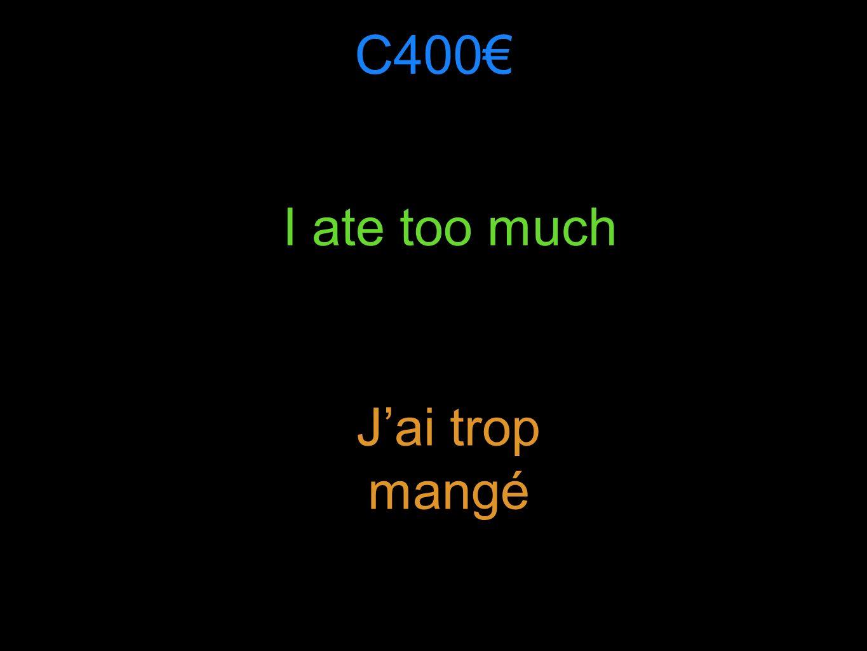 C400 I ate too much Jai trop mangé