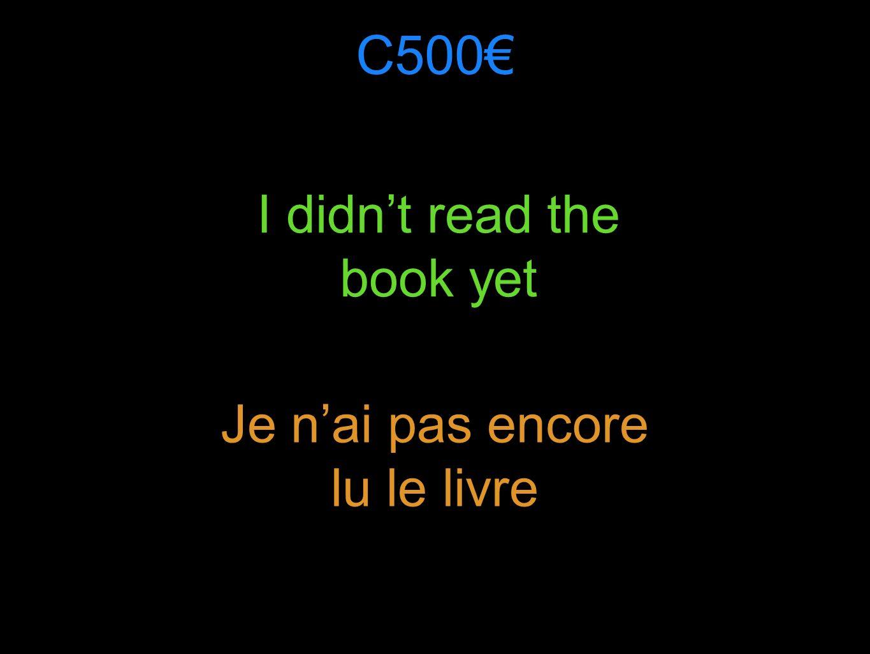 C500 I didnt read the book yet Je nai pas encore lu le livre