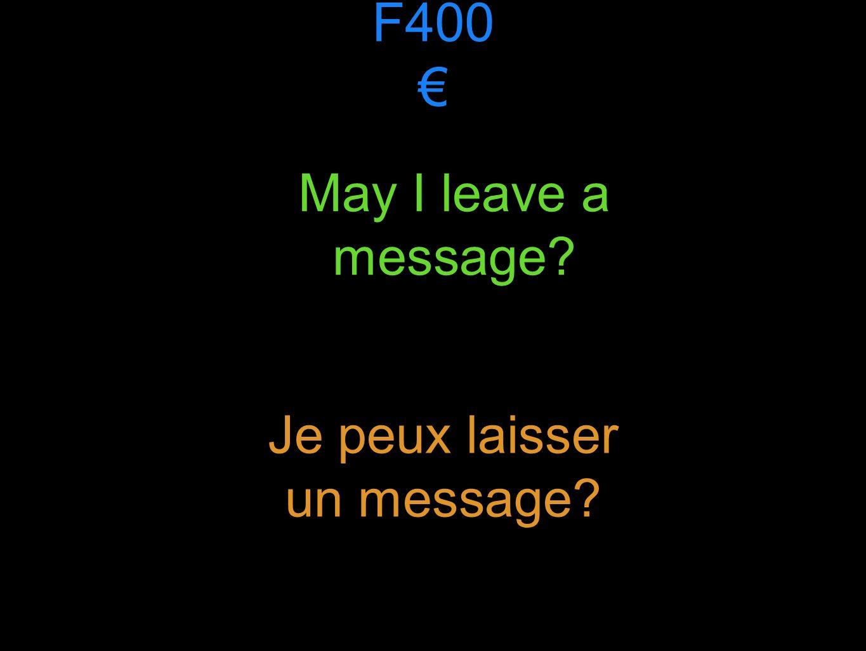 F400 May I leave a message Je peux laisser un message