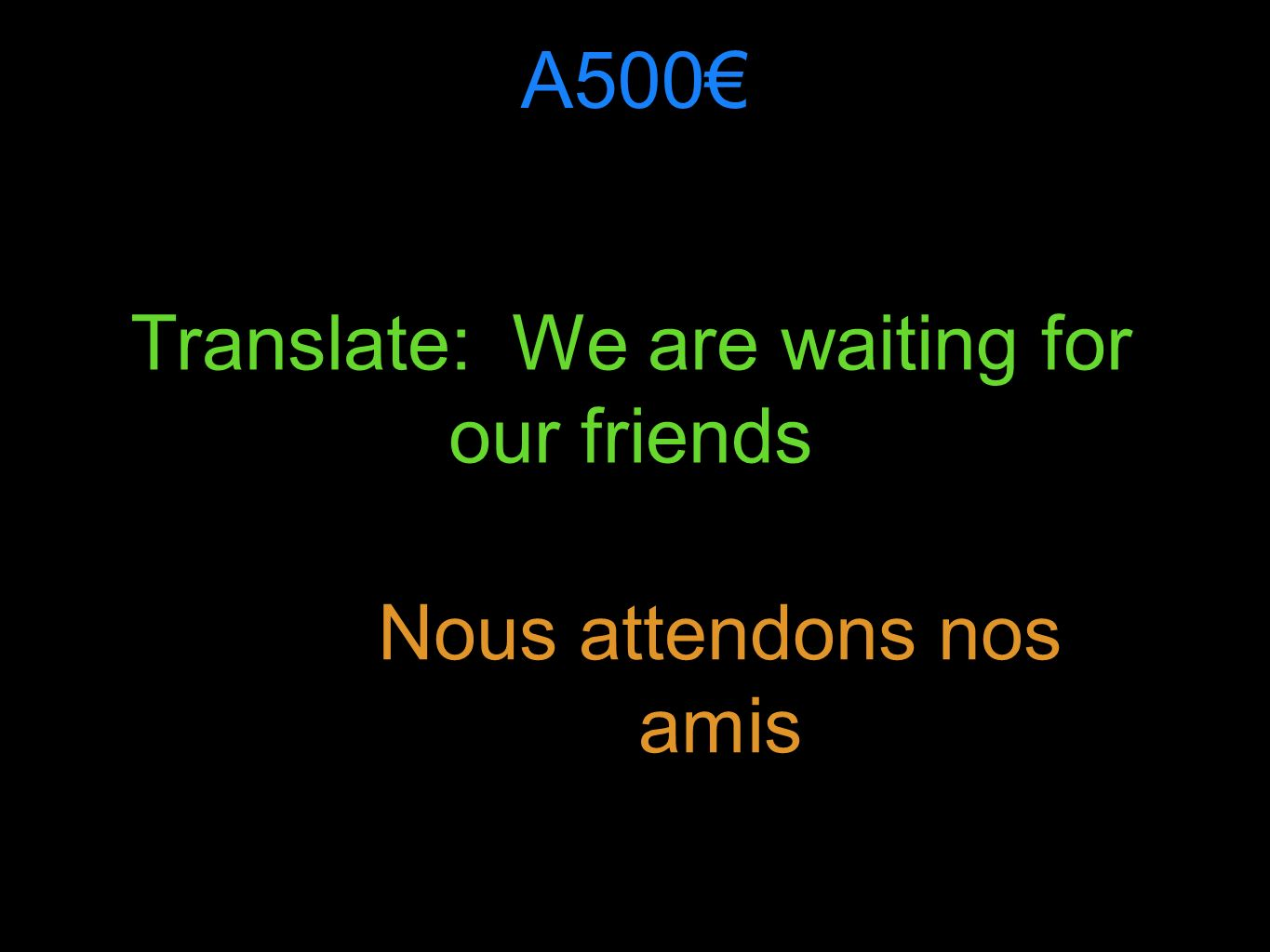 A500 Translate: We are waiting for our friends Nous attendons nos amis