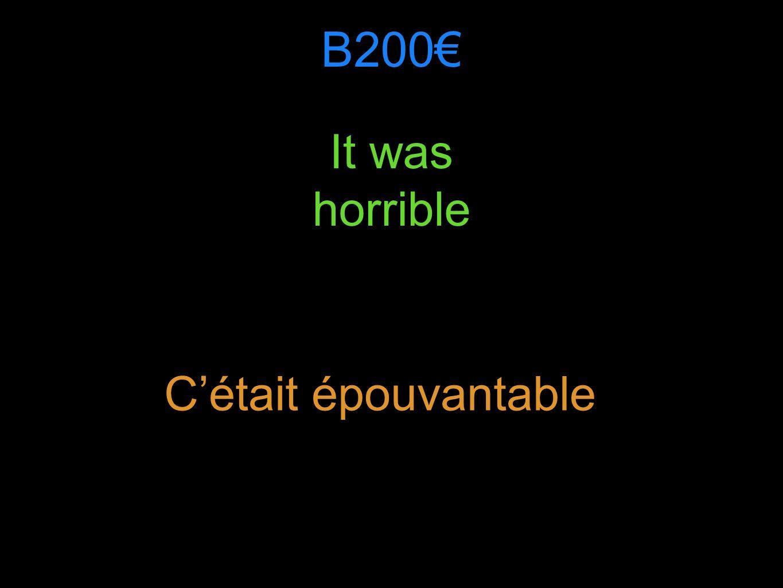 B200 It was horrible Cétait épouvantable