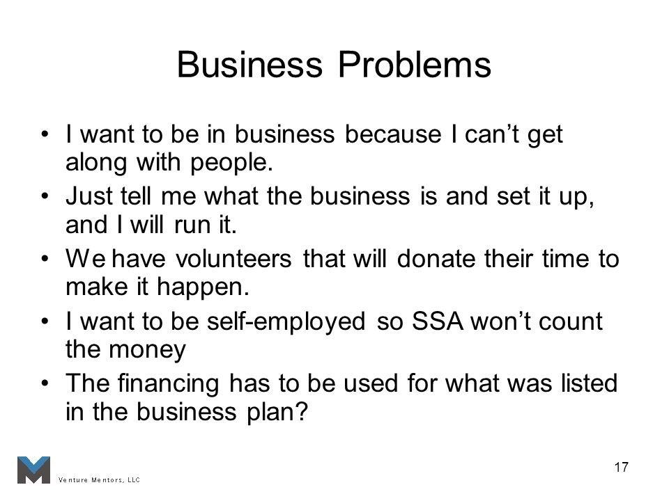 17 Business Problems I want to be in business because I cant get along with people.