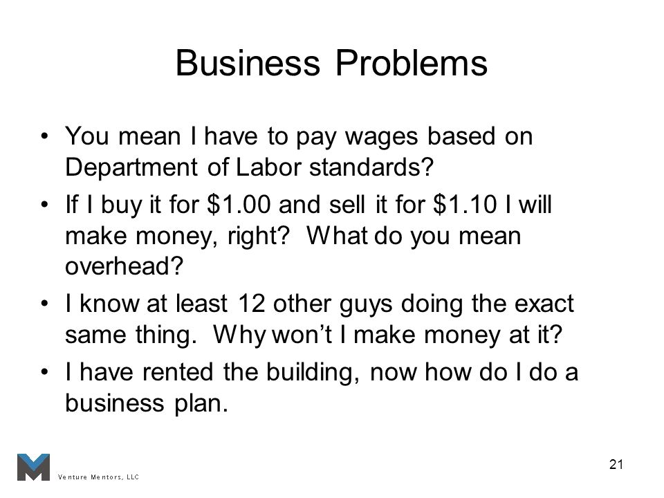 21 Business Problems You mean I have to pay wages based on Department of Labor standards.