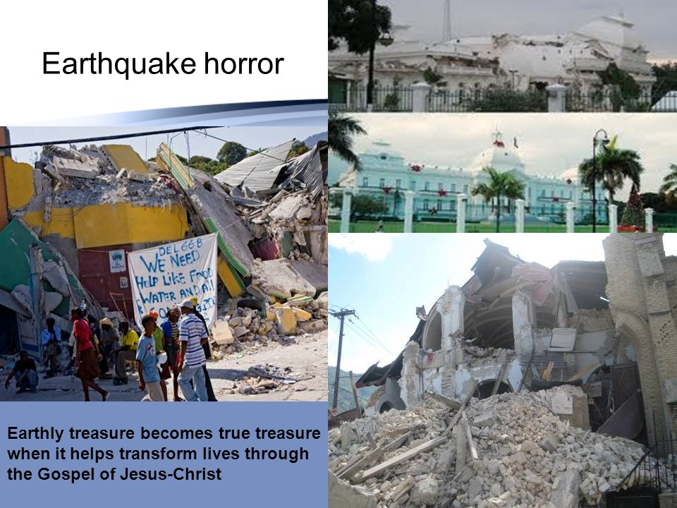 Earthquake horror Earthly treasure becomes true treasure when it helps transform lives through the Gospel of Jesus-Christ