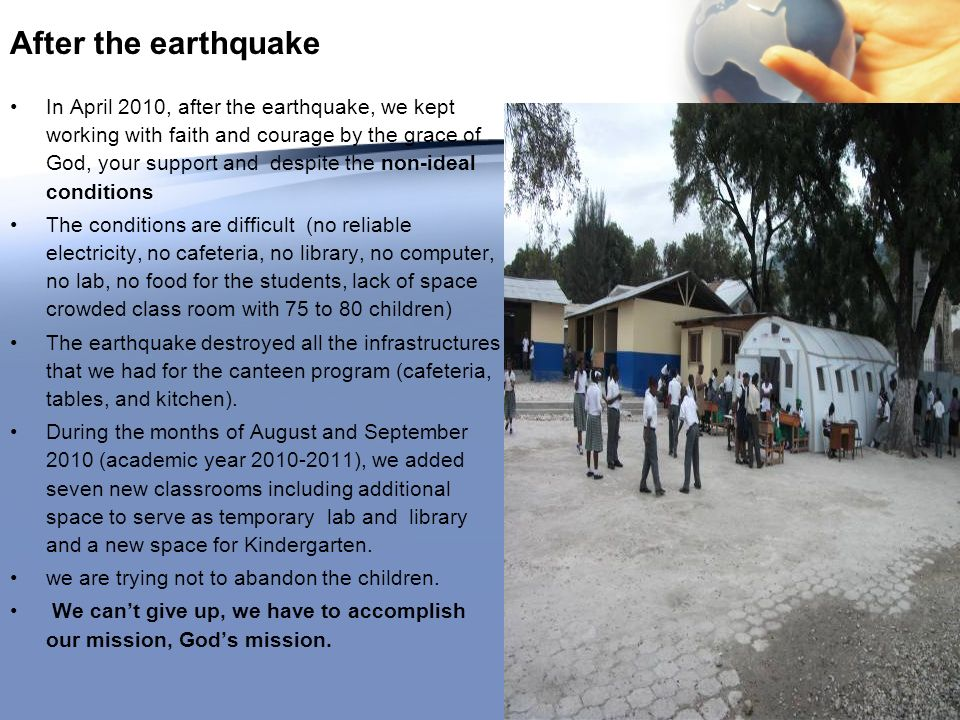After the earthquake In April 2010, after the earthquake, we kept working with faith and courage by the grace of God, your support and despite the non