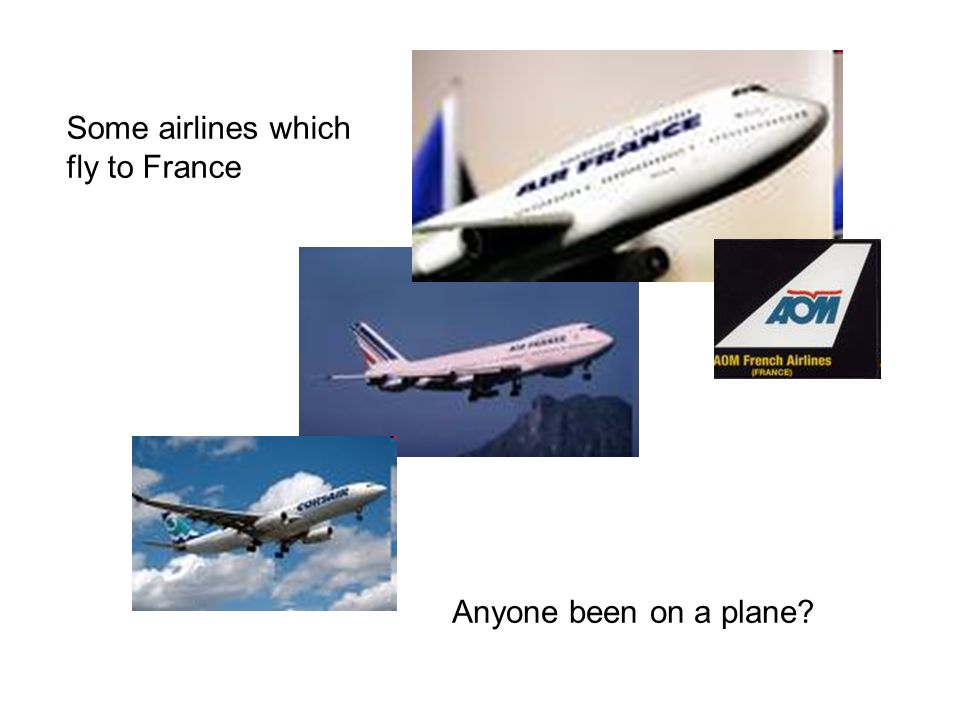 Some airlines which fly to France Anyone been on a plane