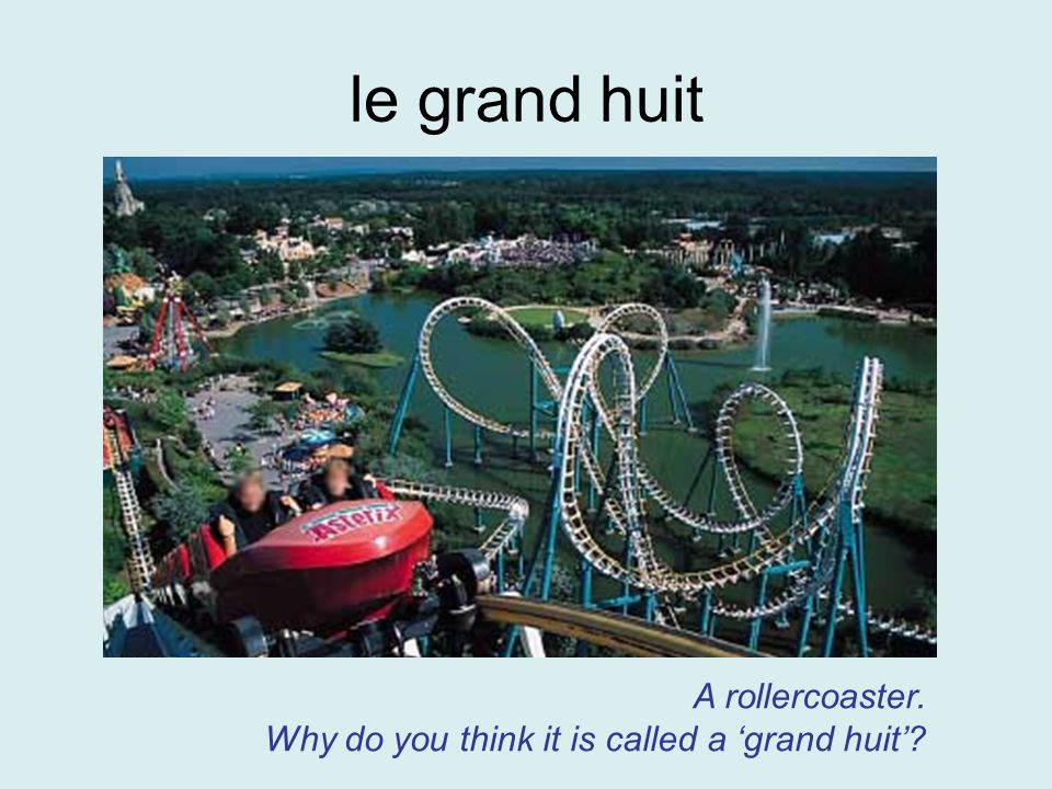 le grand huit A rollercoaster. Why do you think it is called a grand huit?