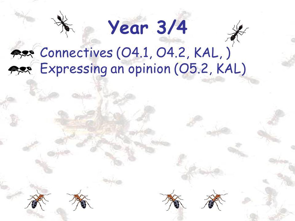 Year 3/4 Connectives (O4.1, O4.2, KAL, ) Expressing an opinion (O5.2, KAL)