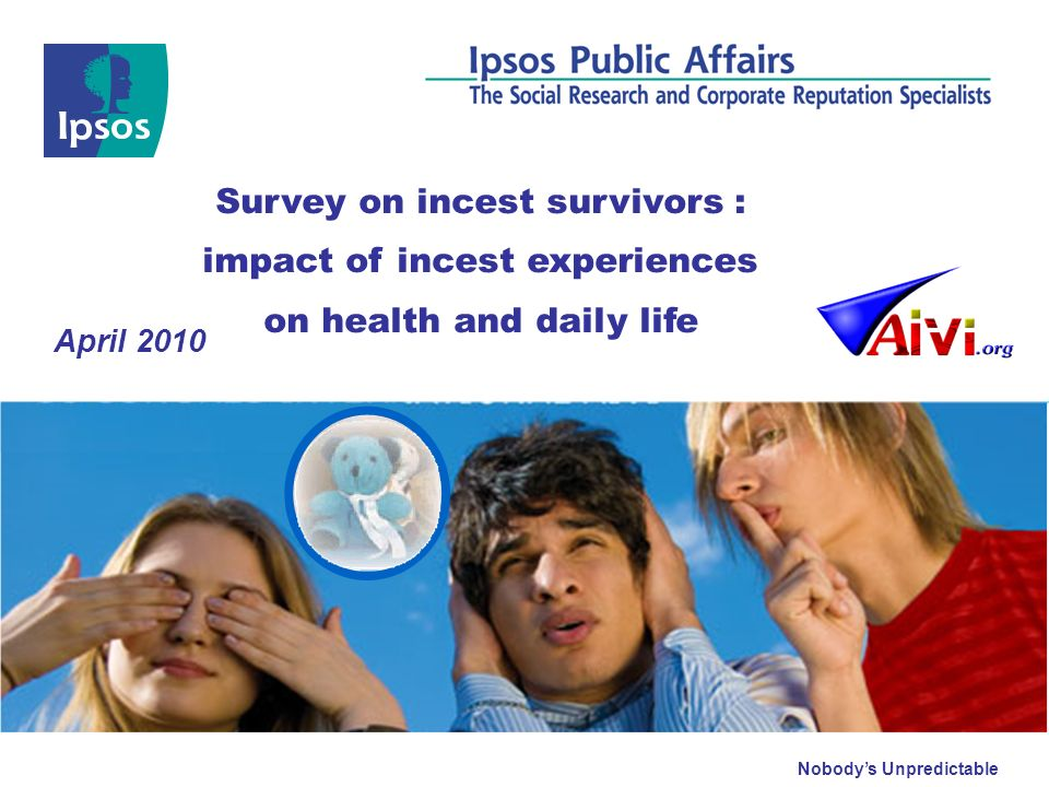 Nobodys Unpredictable April 2010 Survey on incest survivors : impact of incest experiences on health and daily life