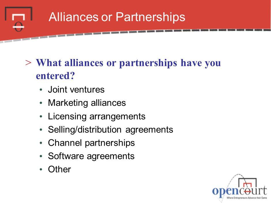 Alliances or Partnerships >What alliances or partnerships have you entered.
