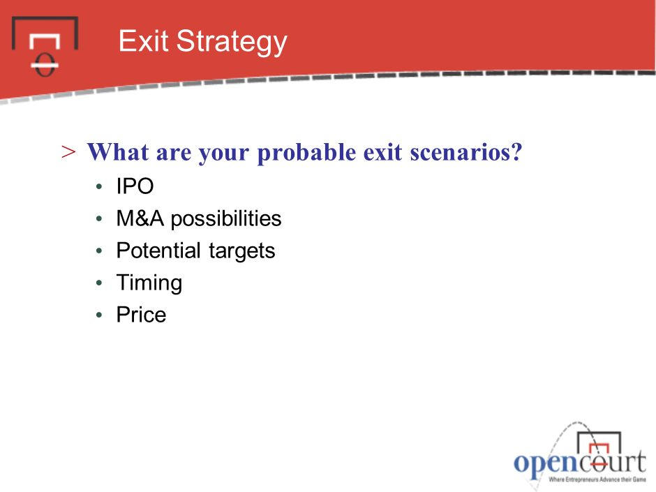Exit Strategy >What are your probable exit scenarios.