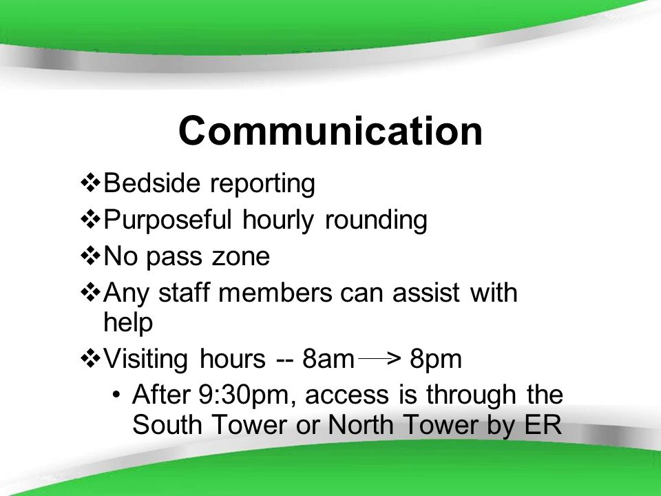 Powerpoint Templates Communication Bedside reporting Purposeful hourly rounding No pass zone Any staff members can assist with help Visiting hours --
