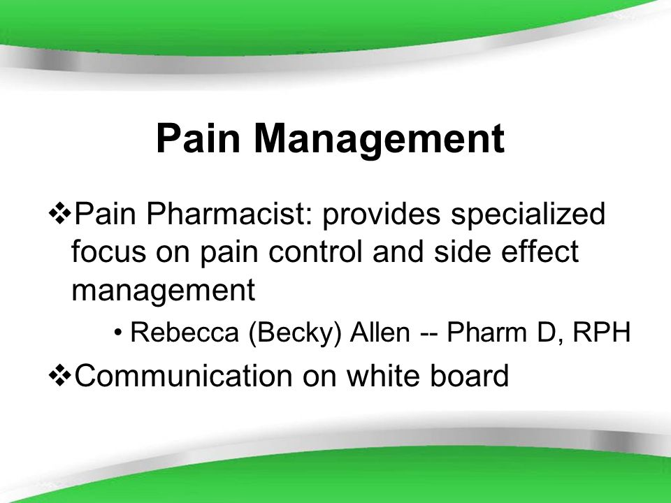 Powerpoint Templates Pain Management Pain Pharmacist: provides specialized focus on pain control and side effect management Rebecca (Becky) Allen -- P