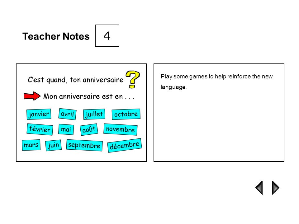 Teacher Notes Click on the months and ask each birthday group to chorus Mon anniversaire est en... plus their month. 3
