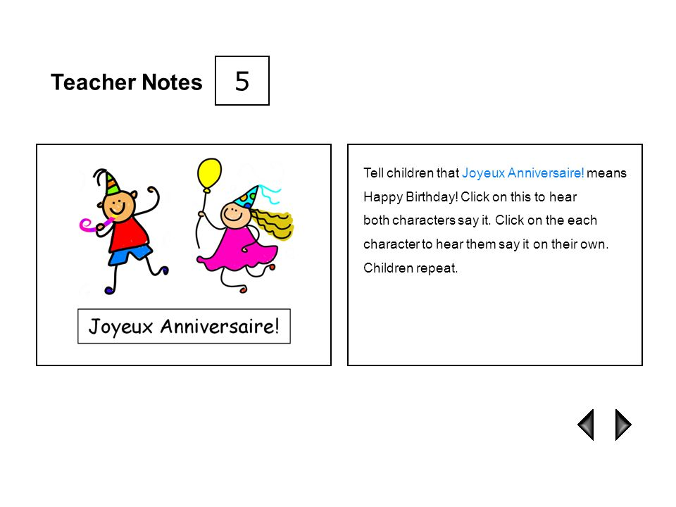 Teacher Notes Play some games to help reinforce the new language. 4