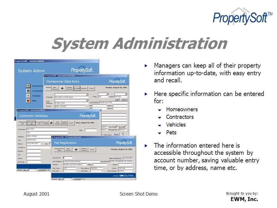 Brought to you by: EWM, Inc. August 2001Screen Shot Demo System Administration Managers can keep all of their property information up-to-date, with ea