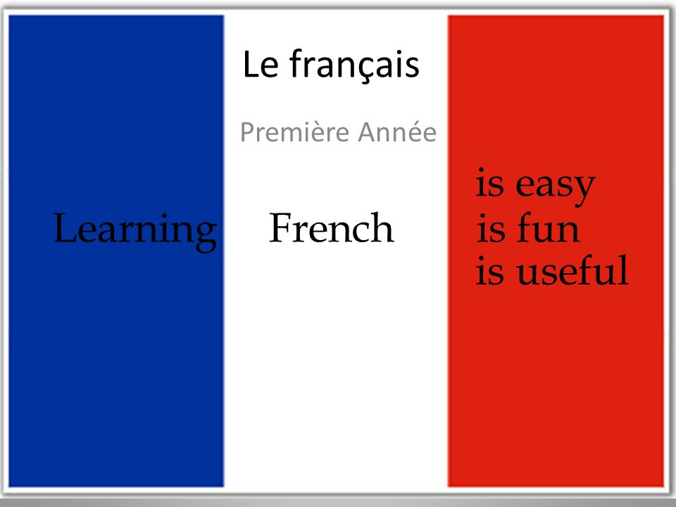 Le français Première Année Learning French is fun is easy is useful