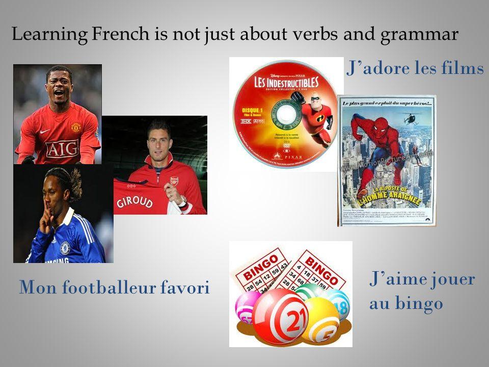 Learning French is not just about verbs and grammar Mon footballeur favori Jadore les films Jaime jouer au bingo