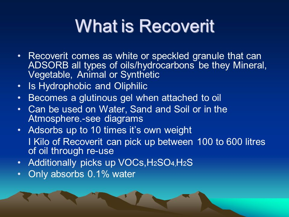 What is Recoverit Recoverit comes as white or speckled granule that can ADSORB all types of oils/hydrocarbons be they Mineral, Vegetable, Animal or Sy