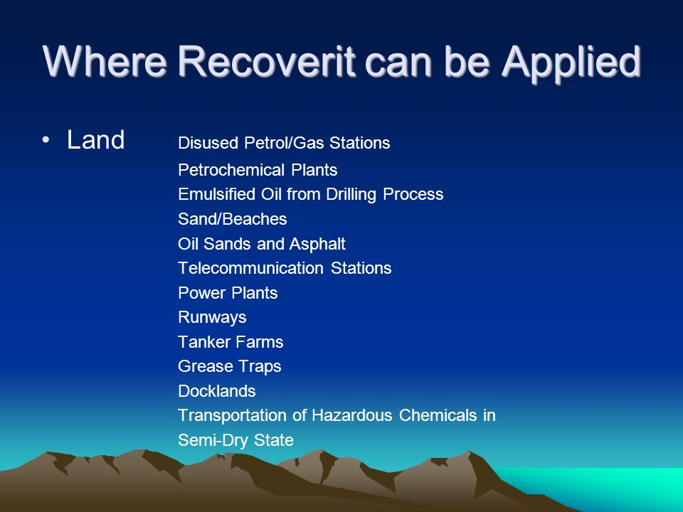 Where Recoverit can be Applied Land Disused Petrol/Gas Stations Petrochemical Plants Emulsified Oil from Drilling Process Sand/Beaches Oil Sands and A