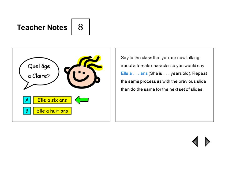 Teacher Notes Click on A and B to listen to the two possible answers Il a cinq ans (He is five years old) and Il a sept ans (He is seven years old). A