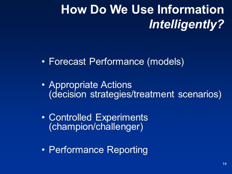 14 How Do We Use Information Intelligently? Forecast Performance (models) Appropriate Actions (decision strategies/treatment scenarios) Controlled Exp