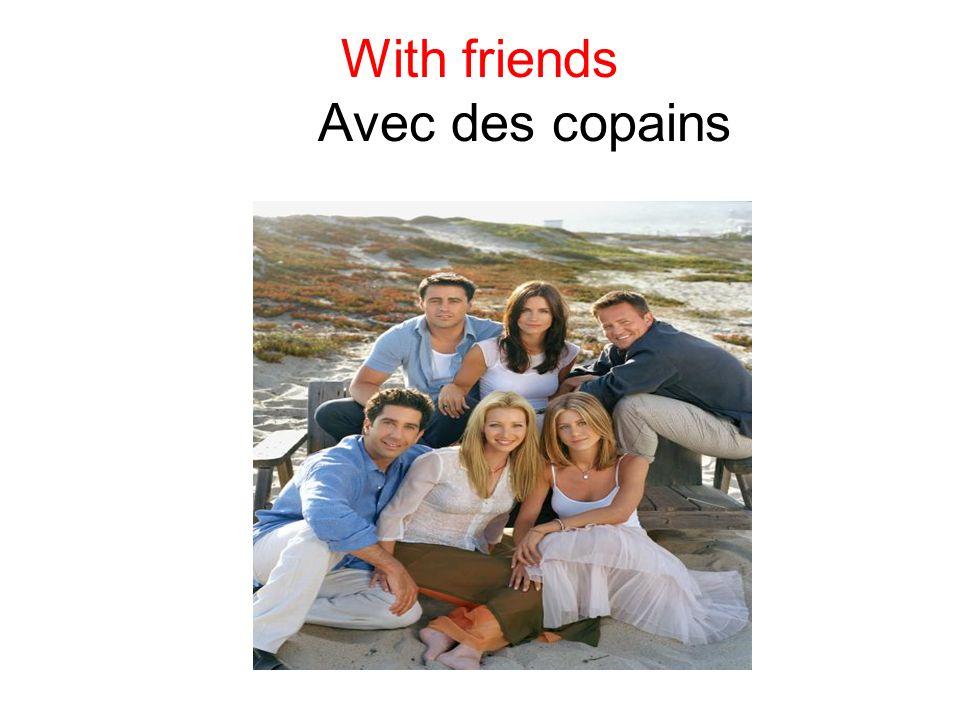 With friends Avec des copains