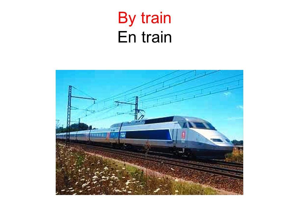 By train En train