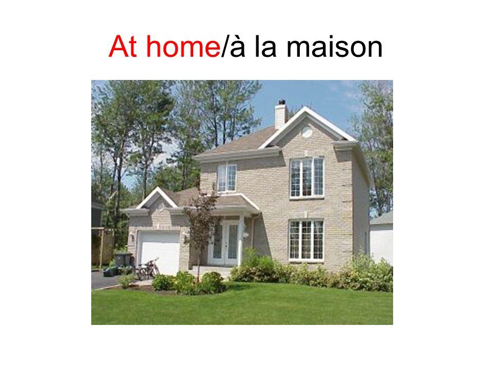 At home/à la maison
