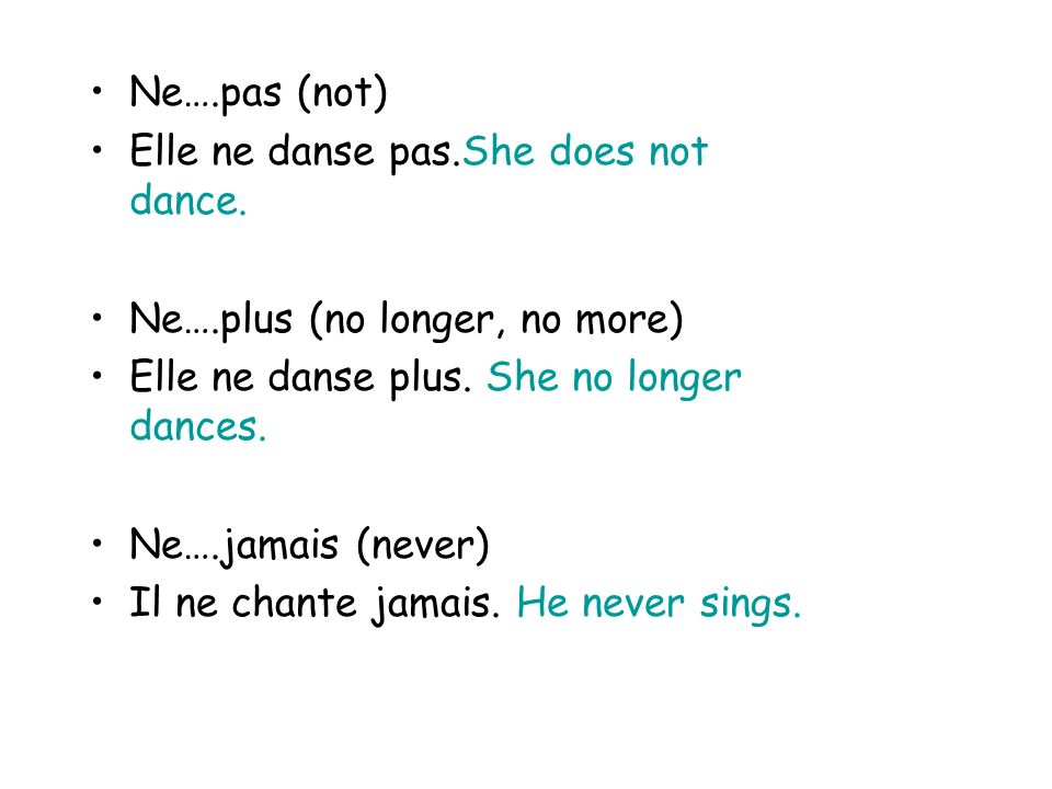 Ne….pas (not) Elle ne danse pas.She does not dance.