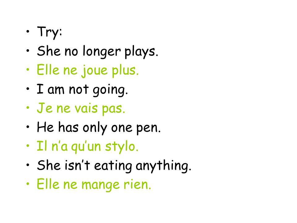 Try: She no longer plays. Elle ne joue plus. I am not going.
