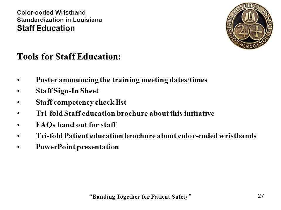 Banding Together for Patient Safety 27 Color-coded Wristband Standardization in Louisiana Staff Education Tools for Staff Education: Poster announcing