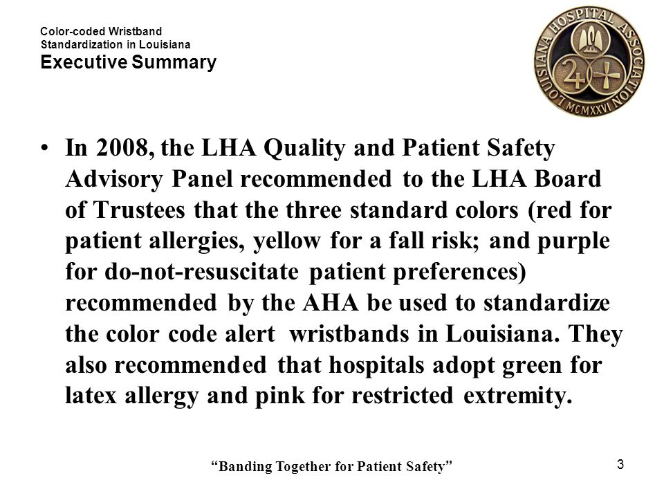 Banding Together for Patient Safety 14 Color-coded Wristband Standardization in Louisiana Allergy Quick Adoption By adopting red for allergy alert, the standardization for this is easily achieved since a number of Louisiana hospitals already use red for allergy alert.