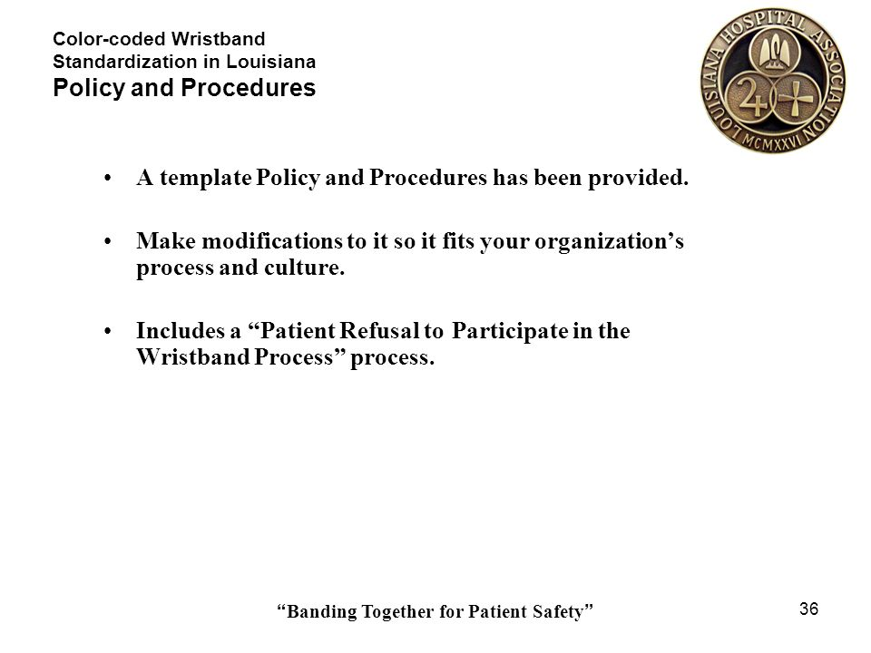 Banding Together for Patient Safety 36 Color-coded Wristband Standardization in Louisiana Policy and Procedures A template Policy and Procedures has b