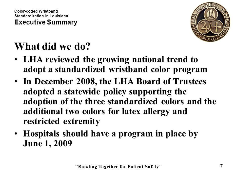 Banding Together for Patient Safety 7 What did we do? LHA reviewed the growing national trend to adopt a standardized wristband color program In Decem