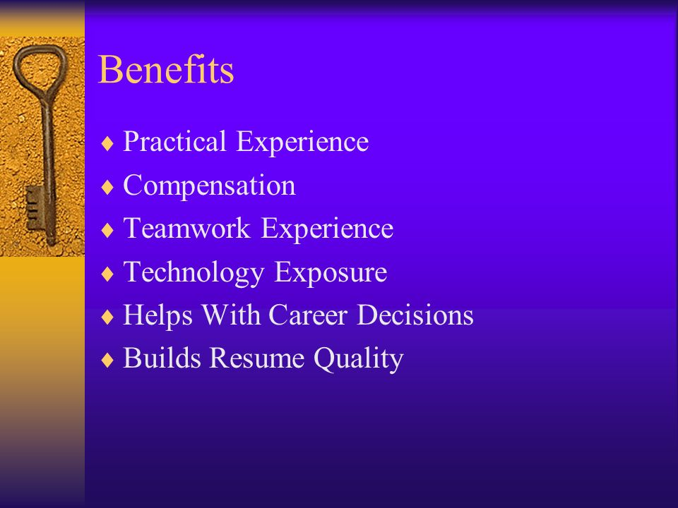 Benefits Practical Experience Compensation Teamwork Experience Technology Exposure Helps With Career Decisions Builds Resume Quality